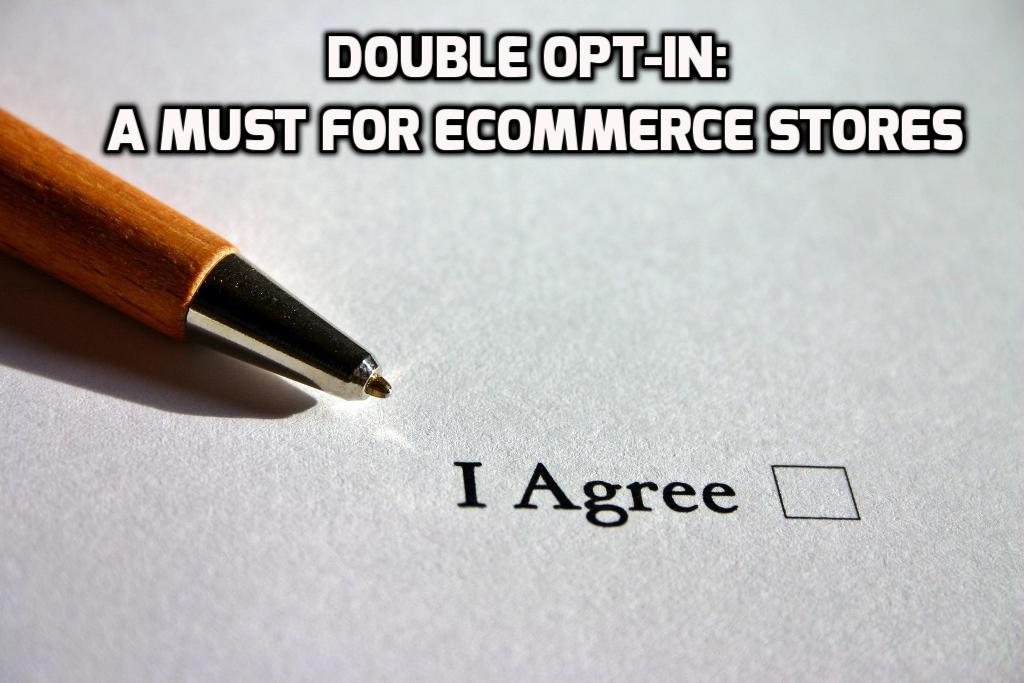 Double Opt-In: A Must For eCommerce Stores